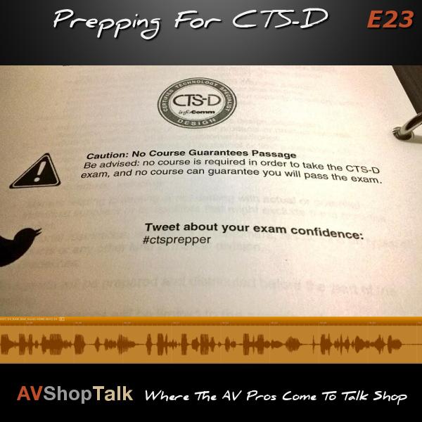 E23 | Prepping For CTS-D – AV Shop Talk